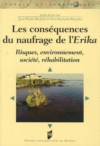 Les conséquences du naufrage de l'Erika : Risques, environnement, société, réhabilitation par Jean-Pierre Beurier, Yves-François Pouchus, Collectif