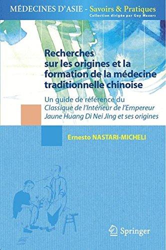 Recherches sur les origines et la formation de la médecine traditionnelle chinoise : Un guide de référence du classique de l'intérieur de l'empereur Jaune Huang di Nei Jing et ses origines