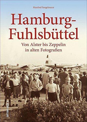 Hamburg-Fuhlsbüttel, Bildband mit 160 historischen Fotografien aus dem Hamburger Stadtteil, der an den Alltag der Bewohner zwischen Arbeit und Freizeit erinnert (Sutton Archivbilder)
