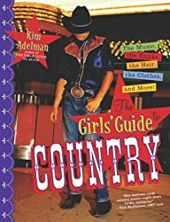 The Girls' Guide to Country: The Music, the Hunks, the Hair, the Clothes and More!