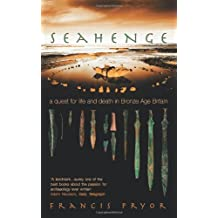 Seahenge: a quest for life and death in Bronze Age Britain by Francis Pryor (2008-10-04)