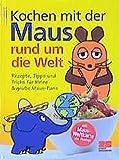Kochen mit der Maus rund um die Welt: Rezepte, Tipps und Tricks für kleine & grosse Maus-Fans. Mit Maus-Weltkarte als Poster