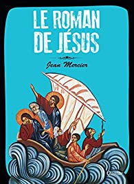 Le Roman de Jesus par Jean Mercier