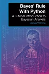 Bayes' Rule with Python: A Tutorial Introduction to Bayesian Analysis by James V. Stone (2016-04-27) Paperback