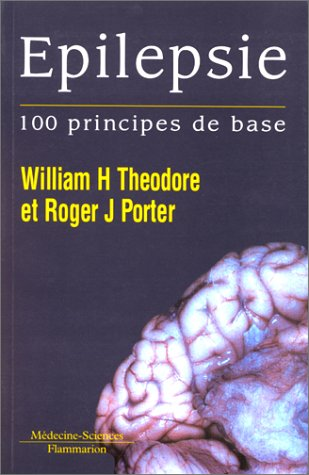 EPILEPSIE. 100 principes de base par William-H Theodore