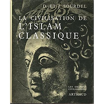 D. et J. Sourdel. La Civilisation de l'Islam classique : Préface par Raymond Bloch