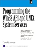 Programming the Win32 API and UNIX System Services, w. CD-ROM (Prentice Hall Ptr Microsoft Technologies Series)