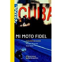 Mi Moto Fidel: Mit dem Motorrad durch Kuba (National geographic: So spannend wie die Welt)
