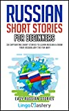Russian Short Stories For Beginners: 20 Captivating Short Stories to Learn Russian & Grow Your Vocabulary the Fun Way! (Easy Russian Stories) (English Edition)