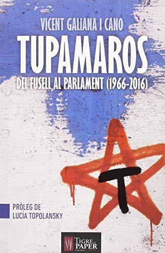 Tupamaros: Del fusell al parlament (1966-2016) (Urpes, les armes del tigre)