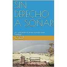 SIN DERECHO A SOÑAR: ¿Es suficiente el amor cuando todo cambia? (Spanish Edition)