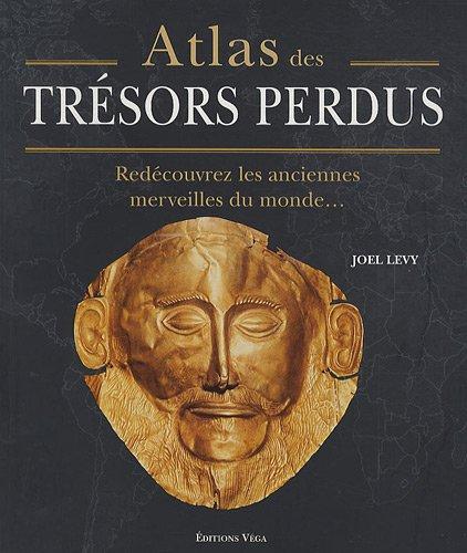 Atlas des trésors perdus : Redécouvrez les anciennes merveilles du monde...