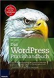 Das WordPress Praxishandbuch: Der Bestseller, nun für WordPress 4.6 (4., aktualisierte Auflage)