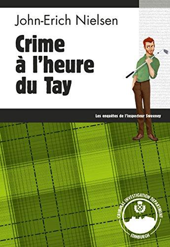 Crime à l'heure du Tay: Polar écossais (Les enquêtes de l'inspecteur Sweeney t. 9)