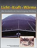 Image de Licht - Kraft - Wärme: Die Geschichte der Gasversorgung in Nürnberg