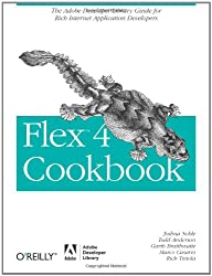 Flex 4 Cookbook: Real-world recipes for developing Rich Internet Applications (Cookbooks (O'Reilly))