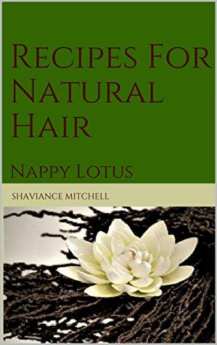 Lotus Natural (Recipes For Natural Hair: Nappy Lotus (English Edition))