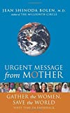 Urgent Message From Mother: Gather the Women and Save the World: Gather the Women, Save the World