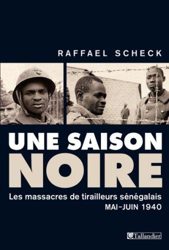 Une saison noire : Les massacres de tirailleurs sénégalais, mai-juin 1940 par Raffael Scheck