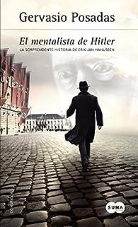 El mentalista de Hitler: La sorprendente historia de Erik Jan Hanussen par  Gervasio Posadas