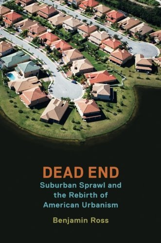 Dead End: Suburban Sprawl and the Rebirth of American Urbanism by Benjamin Ross (2016-01-01)