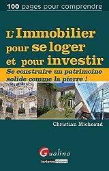 L'immobilier pour se loger et pour investir : Se construire un patrimoine solide comme la pierre !