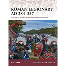 Roman Legionary AD 284-337: The age of Diocletian and Constantine the Great (Warrior, Band 175)