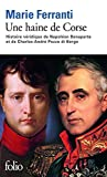 Image de Une haine de Corse. Histoire véridique de Napoléon Bonaparte et de Charles-André Pozzo di Borgo