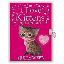 I Love Kittens: My Secret Diary (Diaries)