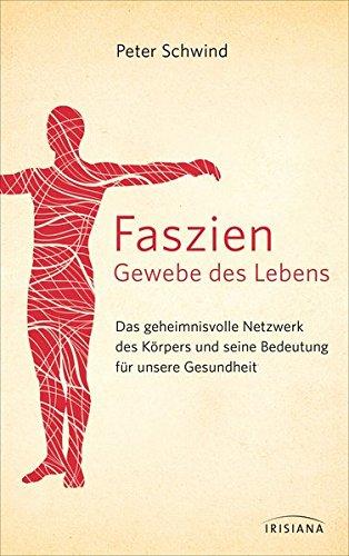 Faszien – Gewebe des Lebens: Das geheimnisvolle Netzwerk des Körpers und seine Bedeutung für unsere Gesundheit