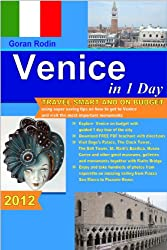 Venice in 1 Day, Travel Smart and on Budget, visit the most important monuments, Rialto Bridge, Doge's Palace and museums in as little as 1 day (Goran Rodin Travel Guides - Travel Guidebook)