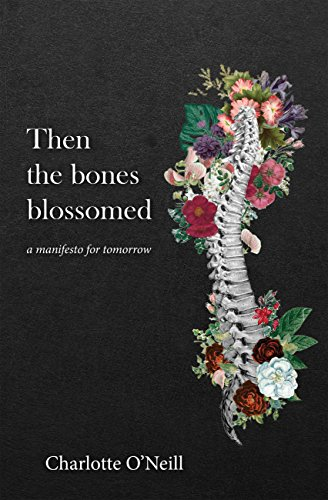 Then the bones blossomed: a manifesto for tomorrow (English Edition)