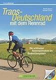 Rennradführer - Trans Deutschland mit dem Rennrad. Die schönsten Rennradstrecken im Baukastensystem von München bis Hamburg; auch für mehrtägige Rennrad Touren geeignet (Rennradtouren)