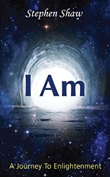 I Am: A Journey To Spiritual Enlightenment by [Shaw, Stephen]