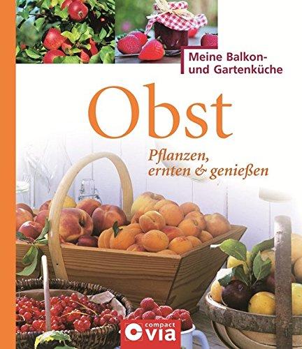 Preisvergleich Produktbild Obst: Pflanzen, ernten & genießen: Leckeres Obst für Selbstversorger (Meine Balkon- und Gartenküche)
