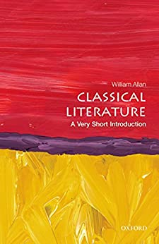 Classical Literature: A Very Short Introduction (Very Short Introductions) by [Allan, William]