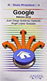 Google. Edición 2010 (Guías Prácticas) de Juan Diego Gutiérrez Gallardo (16 nov 2009) Tapa blanda