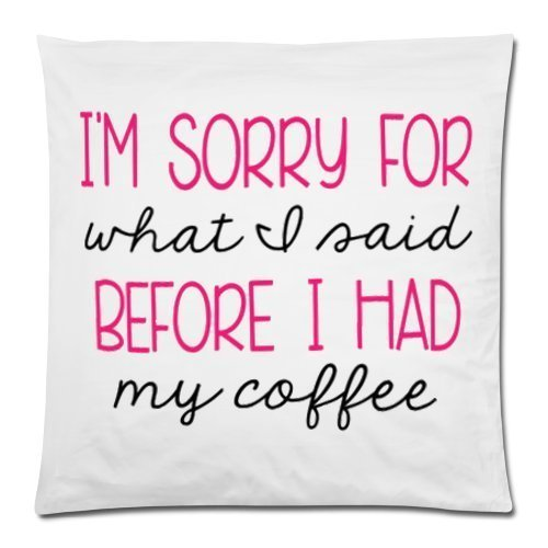 Funny I'm Sorry I'pour What I Said avant I Had My Coffee Coussin cas – Couvre-lit décoratif carré taie d'oreiller housse coussin Case Taie d'oreiller avec fermeture éclair dissimulée – 45,7 x 45,7 cm, un côté imprimé
