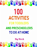 100 Activities for Toddlers and Preschoolers to do at Home