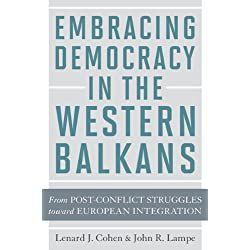Embracing Democracy in the Western Balkans - From Post-Conflict Struggles toward European Integration