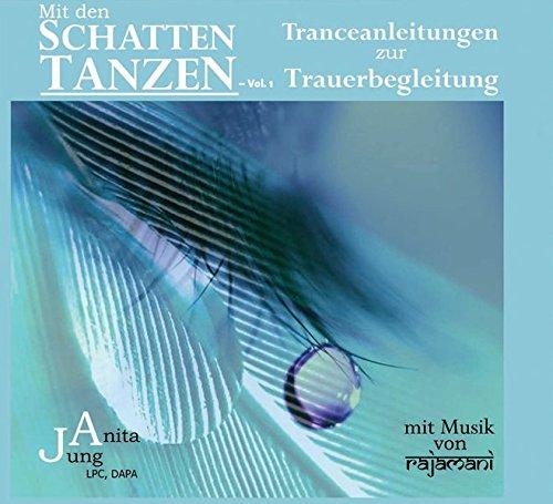 Mit den Schatten tanzen - Vol. 1: Tranceanleitungen zur Trauerbegleitung