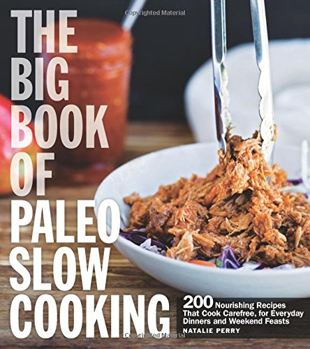 the-big-book-of-paleo-slow-cooking-200-nourishing-recipes-that-cook-carefree-for-everyday-dinners-an