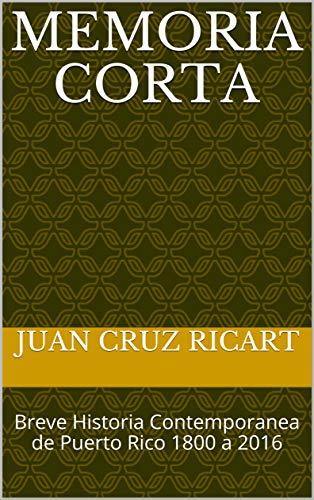 MEMORIA CORTA:  Breve Historia Contemporanea de Puerto Rico 1800 a 2016