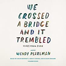We Crossed a Bridge and It Trembled: Voices from Syria; Library Edition