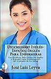 Diccionario Inglés-Español-Inglés Para Enfermeras: Las Palabras Más Útiles En Inglés y Español Para Profesionales del Cuidado de La Salud
