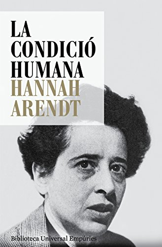 La condició humana (BIBLIOTECA UNIVERSAL EMPURIES Book 231) (Catalan Edition)