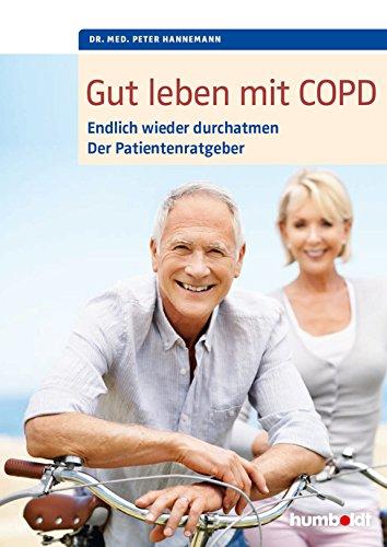 Download Gut leben mit COPD: Endlich wieder durchatmen, Der Patientenratgeber. Mit einem Vorwort von Dr. med. Martina Wenker, Präsidentin der Ärztekammer Niedersachsen ... und Vizepräsidentin der Bundesärztekammer.