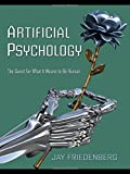 Artificial Psychology: The Quest for What It Means to Be Human