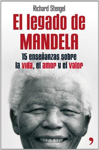 El legado de Mandela: Quince enseñanzas sobre la vida, el amor y el valor por Richard Stengel