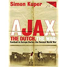 Ajax, The Dutch, The War: Football in Europe During the Second World War (English Edition)